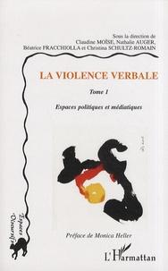Claudine Moïse et Nathalie Auger - La violence verbale - Tome 1, Espaces politiques et médiatiques.