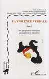 Claudine Moïse et Nathalie Auger - La violence verbale - Tome 2, Des perspectives historiques aux expériences éducatives.