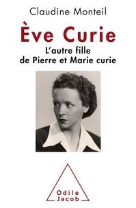 Claudine Monteil - Eve Curie - L'autre fille de Pierre et Marie Curie.