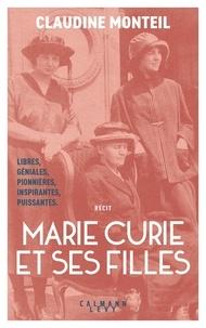 Claudine Monteil - Marie Curie et ses filles.