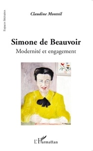 Claudine Monteil - Simone de Beauvoir - Modernité et engagement.