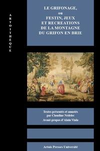 Claudine Nédélec - Le Grifonage, ou festin, jeux et récréations de la montagne du Grifon en Brie.