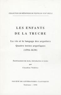 Claudine Nédélec - Les enfants de la Truche - La vie et le langage des argotiers; Quatre textes argotiques (1596-1630).