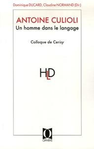 Claudine Normand et Dominique Ducard - Antoine Culioli, Un homme dans le langage - Originalité, diversité, ouverture : Actes du colloque de Cerisy-la-Salle, juin 2005.