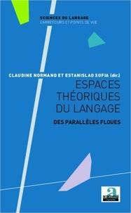 Claudine Normand et Estanislao Sofia - Espaces théoriques du langage - Des parallèles floues.