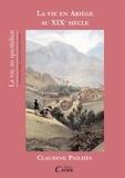 Claudine Pailhès - La vie en Ariège au XIXe siècle.