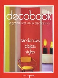 Claudine Penou et Stacy Archambault - Decobook - Le grand livre de la décoration, tendances, objets, styles.