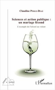 Claudine Pérez-Diaz - Sciences et action publique : un mariage fécond - L'exemple de l'alcool au volant.