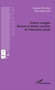 Claudine Pérez-Diaz et Marie-Sylvie Huré - Violence conjugale - Missions et finalités concrètes de l'intervention pénale.