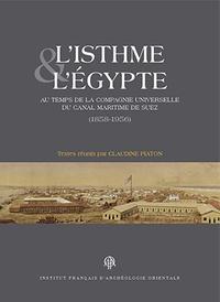 Claudine Piaton - L'isthme et l'Egypte au temps de la Compagnie universelle du canal maritime de Suez (1858-1956).