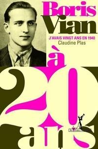 Claudine Plas-Arbon - Boris Vian - J'avais vingt ans en 1940.