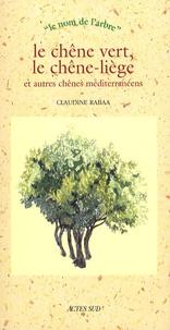 Claudine Rabaa - Le chêne vert, le chêne-liège et autres chênes méditerranéens.