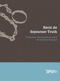 Claudine Raynaud - Récit de Sojourner Truth - Une esclave du Nord, émancipée de la servitude corporelle en 1828 par l'Etat de New York.