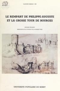 Claudine Risselin-Nin et Jacques Troadec - Le rempart de Philippe-Auguste et la grosse tour de Bourges - Résultats de la fouille de la grosse tour.