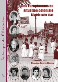 Claudine Robert-Guiard - Des Européennes en situation coloniale - Algérie 1830-1939.
