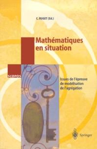 Claudine Ruget et  Collectif - Mathématiques en situation - Issues de l'épreuve de modélisation de l'agrégation.