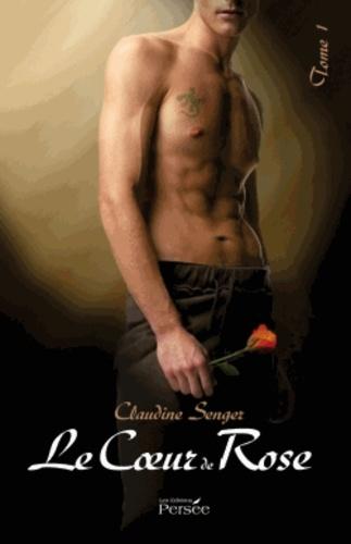 Claudine Senger - Le coeur de Rose - Tome 1.