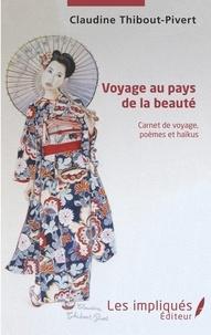 Claudine Thibout-Pivert - Voyage au pays de la beauté - Carnet de voyage, poèmes et haïkus.