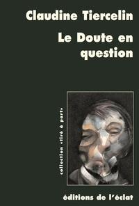 Claudine Tiercelin - Le doute en question - Parades pragmatistes au défi sceptique.