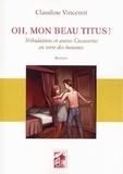 Claudine Vincenot - Oh, mon beau Titus!.