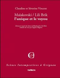 Claudine Vincent et Séverine Vincent - Maïakovski / Lili Brik, l'unique et le voyou - Librement inspiré des lettres de Maïakovski à Lili Brik, traduites du russe par Eugénie Magnien.