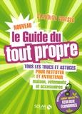 Claudine Wayser - Le nouveau guide du tout propre - Tous les trucs et astuces pour nettoyer et entretenir maison,.