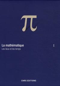 La mathématique - Volume 1, Les lieux et les temps.pdf