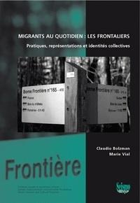 Claudio Bolzman et Marie Vial - Migrants au quotidien : les frontaliers - Pratiques, représentations et identités collectives.