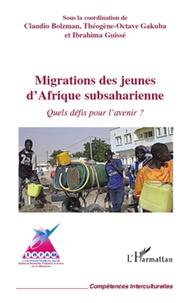 Claudio Bolzman et Théogène-Octave Gakuba - Migrations des jeunes d'Afrique subsaharienne - Quels défis pour l'avenir ?.