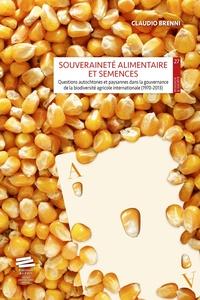 Claudio Brenni - Souveraineté alimentaire et semences - Questions autochtones et paysannes dans la gouvernance de la biodiversité agricole internationale (1970-2013).