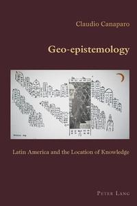 Claudio Canaparo - Geo-epistemology - Latin America and the Location of Knowledge.