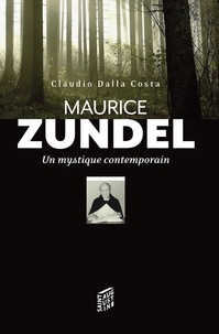 Claudio Dalla Costa - Maurice Zundel : un mystique contemporain.