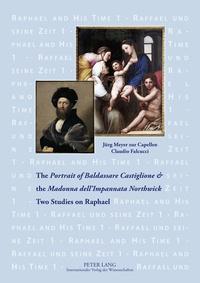 Claudio Falcucci et Jürg Meyer zur capellen - The «Portrait of Baldassare Castiglione»  and the «Madonna dell'Impannata Northwick» - Two Studies on Raphael.