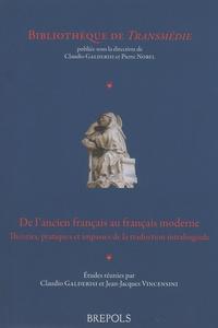 Claudio Galderisi et Jean-Jacques Vincensini - De l'ancien français au français moderne - THéories, pratiques et impasses de la traduction intralinguale.