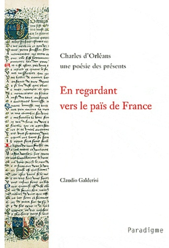 Claudio Galderisi - En regardant vers le païs de France : Charles d'Orléans, une poésie des présents.