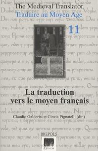 Claudio Galderisi - Traduire au Moyen Age - Tome 11, La traduction vers le moyen français.