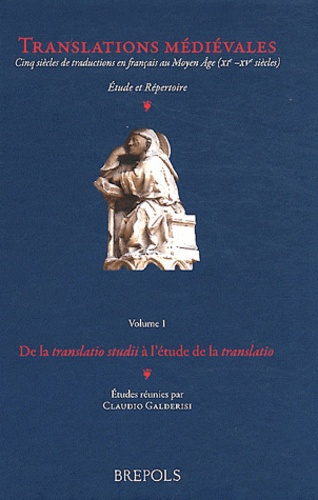 Translations médiévales. Volume 1, De la translatio studii à l'étude de la translatio