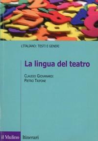 Claudio Giovanardi et Pietro Trifone - La lingua del teatro.