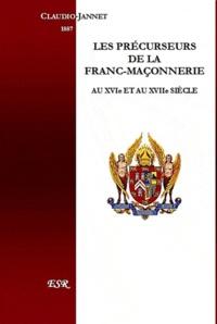 Claudio Jannet - Les précurseurs de la franc-maçonnerie au XVIe et XVIIe siècle.