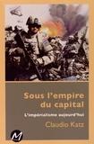 Claudio Katz - Sous l'empire du capital - L'impérialisme aujourd'hui.
