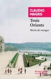 Claudio Magris - Trois Orients - Récits de voyage.