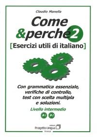 Claudio Manella - Come & perché 2 - Esercizi utili di italiano. Livello intermedio B1 / B2.