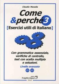 Claudio Manella - Come & perché 3 - Esercizi utili di italiano - Con schede di gramma, verifiche di controllo, test con scelta multipla e soluzioni - Livello avanzato.