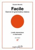 Claudio Manella - Facile - Esercizi di grammatica italiana.