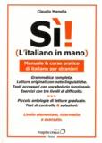 Claudio Manella - Sì! L'italiano in mano - Manuale & corso pratico di italiano per stranieri. Livello elementare, intermedio e avanzato.