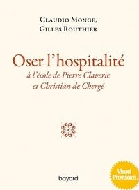 Claudio Monge et Gilles Routhier - Osez l'hospitalité - A l'école de Pierre Claverie et Christian de Chergé.