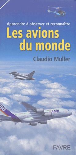 Claudio Muller - Apprendre à observer et reconnaître les avions du monde.