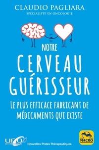 Claudio Pagliara - Notre cerveau guérisseur - Le plus efficace fabricant de médicaments qui existe.