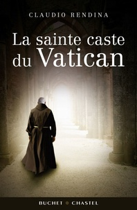 Claudio Rendina - La Sainte Caste du Vatican.