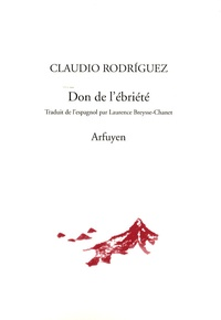 Claudio Rodríguez - Don de l'ébriété - Suivi de En guise de commentaire.